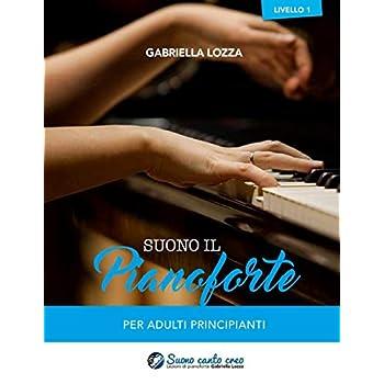 Suono Il Pianoforte Livello 1: Per Adulti Principianti: Volume 1