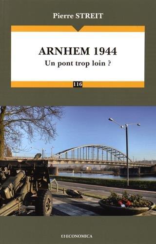 Arnhem 1944 : Un pont trop loin ?