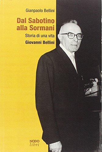 Dal Sabotino alla Sormani. Storia di una vita. Giovanni Bellini por Gianpaolo Bellini