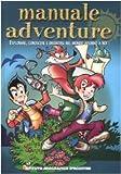 Scarica Libro Manuale adventure Esplorare conoscere e divertirsi nel mondo intorno a noi Ediz illustrata (PDF,EPUB,MOBI) Online Italiano Gratis