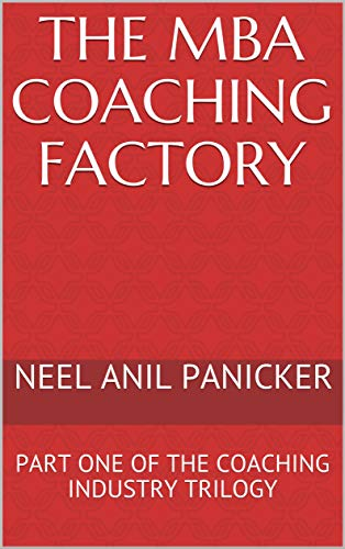 THE MBA COACHING FACTORY: PART ONE OF THE COACHING INDUSTRY TRILOGY by [PANICKER, NEEL  ANIL]