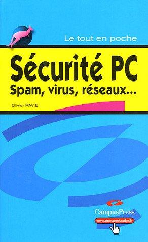 Sécurité PC: Spam, virus, réseaux par  Olivier Pavie
