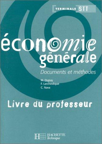 Economie générale : Documents et Méthodes : Livre du professeur (terminale STT) par M. Dupuy, F. Larchevêque, C. Nava