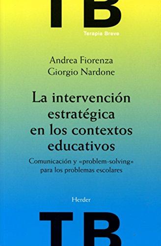 La intervención estratégica en los contextos educativos: Comunicación y 'problem-solving' para los problemas escolares (Terapia Breve)