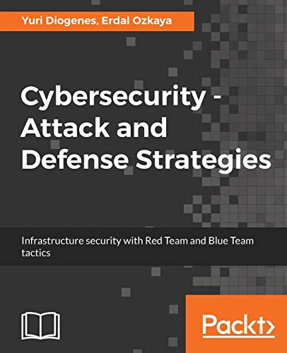 Cybersecurity - Attack and Defense Strategies: Infrastructure security with Red Team and Blue Team tactics (English Edition) (It-security-strategie)
