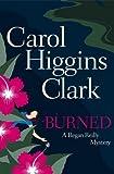 Burned: A Regan Reilly Mystery by Carol Higgins Clark (March 15,2005)