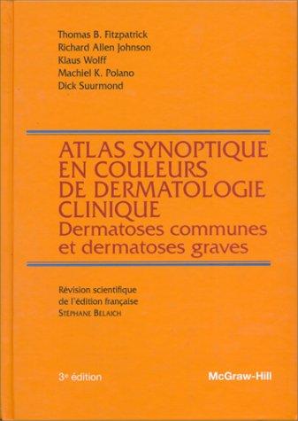ATLAS SYNOPTIQUE EN COULEURS DE DERMATOLOGIE CLINIQUE. Dermatoses communes et dermatoses graves, 3ème édition
