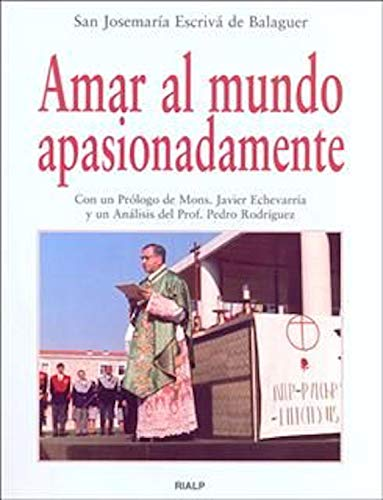 Amar al mundo apasionadamente (Libros de Josemaría Escrivá de Balaguer) por Josemaría Escrivá de Balaguer