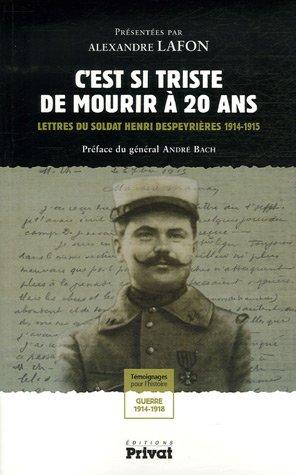 C'est si triste de mourir à 20 ans : Lettres du soldat Henri Despeyrières 1914-1915