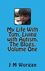 My Life with Tom, Living With Autism. The Blogs, Volume One
