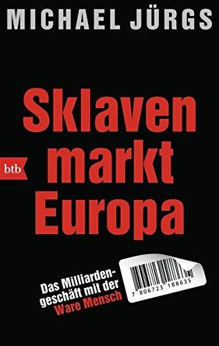 Sklavenmarkt Europa: Das Milliardengeschäft mit der Ware Mensch