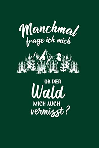 Forstwirt: Ob der Wald mich vermisst?: Notizbuch / Notizheft für Förster Forstwirtschaft Holz-Fäller A5 (6x9in) dotted Punktraster
