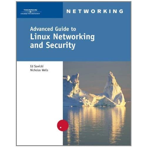 Advanced Guide to Linux Networking and Security by Ed Sawicki (2005-09-26)