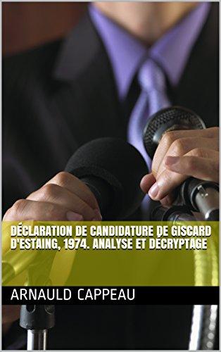 Déclaration de candidature de Giscard d'Estaing, 1974. Analyse et décryptage (Les grands textes politiques décryptés t. 42) par Arnauld CAPPEAU