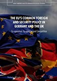 The EU's Common Foreign and Security Policy in Germany and the UK: Co-Operation, Co-Optation and Competition (New Perspectives in German Political Studies)