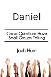 Daniel: Good Questions Have Small Groups Talking by Josh Hunt (2014-06-27)