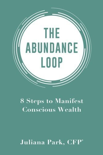 The Abundance Loop: 8 Steps to Manifest Conscious Wealth by Juliana Park (2015-07-14)