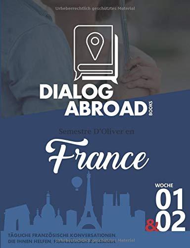 Tägliche französische Konversationen, die Ihnen helfen, Französisch zu lernen - Woche 1 & 2: Semestre d\'Oliver en France (vierzehn Tage, Band 1)