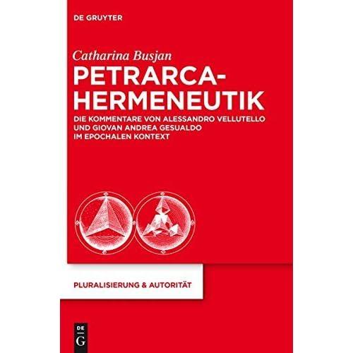 Petrarca-Hermeneutik: Die Kommentare Von Alessandro Vellutello Und Giovan Andrea Gesualdo Im Epochalen Kontext (Pluralisierung & Autorit T) by Catharina Busjan (2013-05-30)