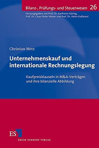 Unternehmenskauf und internationale Rechnungslegung: Kaufpreisklauseln in M&A-Verträgen und ihre bilanzielle Abbildung (Bilanz-, Prüfungs- und Steuerwesen, Band 26)