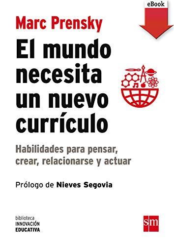 El mundo necesita un nuevo currículo: Habilidades para pensar, crear, relacionarse y actuar (Biblioteca Innovación Educativa nº 12)