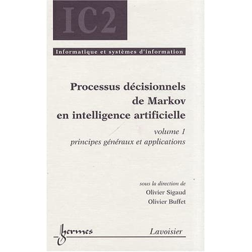 Processus décisionnels de Markov en intelligence artificielle : Volume 1, Principes généraux et applications
