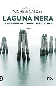 Laguna nera: Un'indagine del commissario Aldani di [Catozzi, Michele]