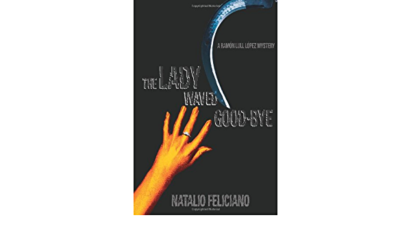 The Lady Waved Good Bye A Ramon Lull Lopez Mystery By Natalio Feliciano