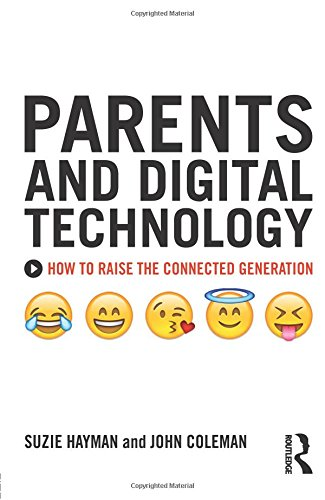 Parents and Digital Technology: How to Raise the Connected Generation