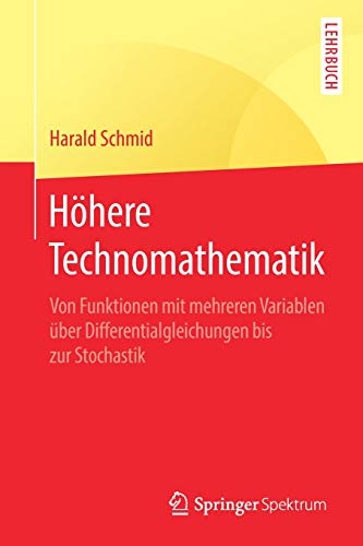 Höhere Technomathematik: Von Funktionen mit mehreren Variablen über Differentialgleichungen bis zur Stochastik