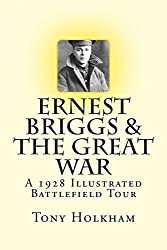 Ernest Briggs & The Great War: A 1928 Illustrated Battlefield Tour by Tony Holkham (2014-03-23)