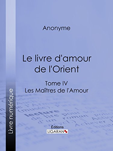 Le livre d'amour de l'Orient: Tome IV - Le Bréviaire de la courtisane - La leçon de l'entremetteuse - Les Maîtres de l'Amour par Anonyme