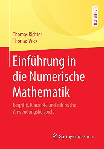 Einführung in die Numerische Mathematik: Begriffe, Konzepte und zahlreiche Anwendungsbeispiele