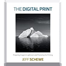 The Digital Print: Preparing Images in Lightroom and Photoshop for Printing by Jeff Schewe (2013-08-23)