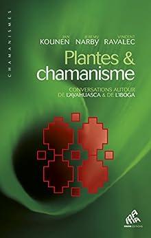 Plantes et chamanisme: Conversations au tour de  l'ayahuasca & de l'iboga par [Kounen, Jan, Ravalec, Vincent, Narby, Jeremy]