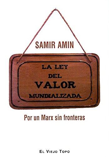 La ley del valor mundializada: Por un Marx sin fronteras por Samir Amin