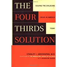 The Four-Thirds Solution: Solving the Childcare Crisis in America Today by Stanley Greenspan (2001-10-01)