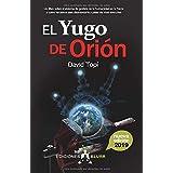 El Yugo De Orión. Entendiendo el Sistema De Gestión Del Ser humano En La Tierra: Un libro sobre el sistema de gestión de la h