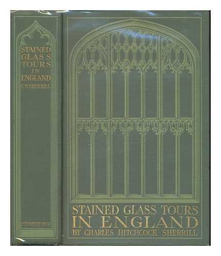 Stained glass tours in England / by Charles Hitchcock Sherrill; with sixteen illustrations