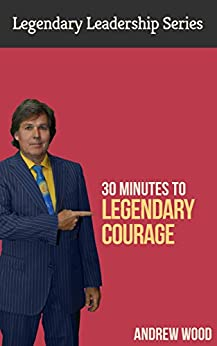 30 Minutes to Legendary Courage (Legendary Leadership Book 11) (English Edition) par [Wood, Andrew]