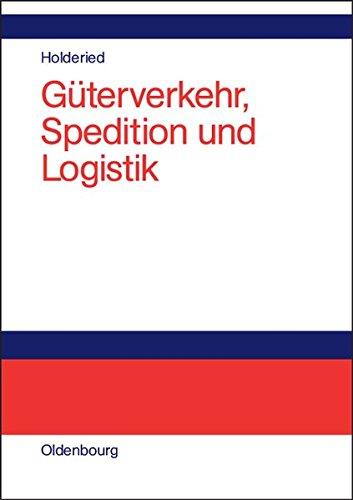 Güterverkehr, Spedition und Logistik: Managementkonzepte für Güterverkehrsbetriebe, Speditionsunternehmen und logistische Dienstleister