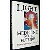 Light: Medicine of the Future : How We Can Use It to Heal Ourselves Now