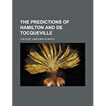 The Predictions of Hamilton and de Tocqueville by Viscount James Bryce Bryce (2012-03-06)