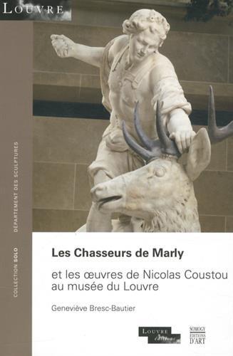 Les Chasseurs de Marly : Et les oeuvres de Nicolas Coustou au muse du Louvre