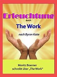 Erleuchtung durch The Work nach Byron Katie (German Edition)