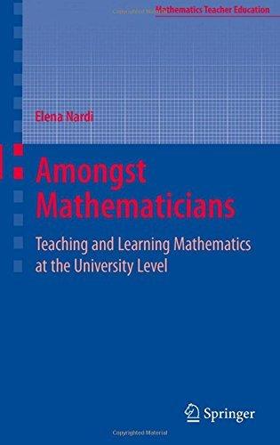 Amongst Mathematicians: Teaching and Learning Mathematics at University Level (Mathematics Teacher Education) by Elena Nardi (2007-11-16)