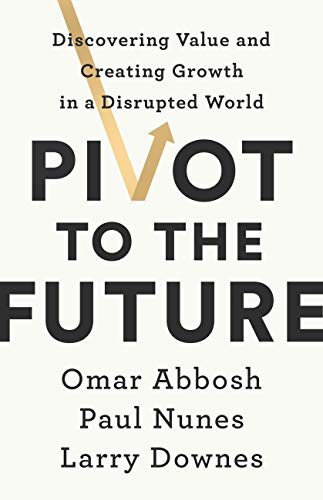 ebdfd7a835547 Pivot to the Future: Discovering Value and Creating Growth in a Disrupted  World (English
