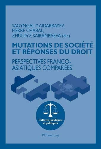 Mutations de société et réponses du droit: Perspectives franco-asiatiques comparées par Sagyngaliy Aidarbayev