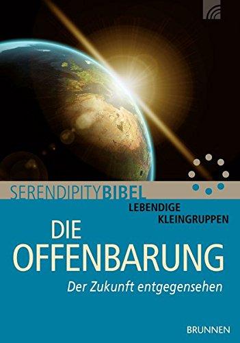 Die Offenbarung: Der Zukunft entgegensehen (Serendipity - Bibel)