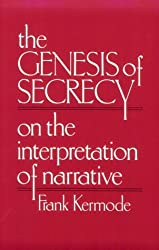 The Genesis of Secrecy: On the Interpretation of Narrative (Charles Eliot Norton Lectures) (The Charles Eliot Norton Lectures) by F Kermode (1979-07-01)